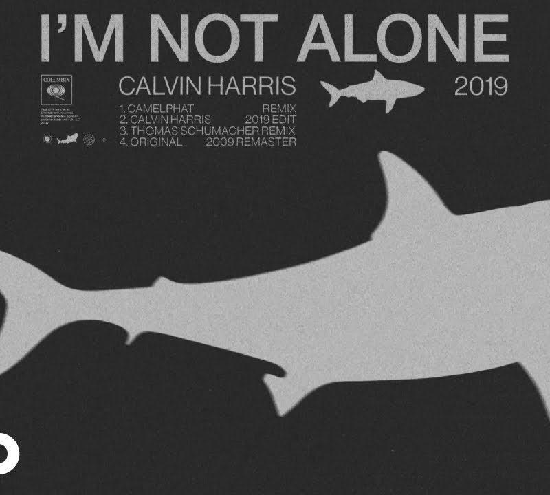 «I'm Not Alone  (2019 Edit + Remixes)» – Calvin Harris   New Single