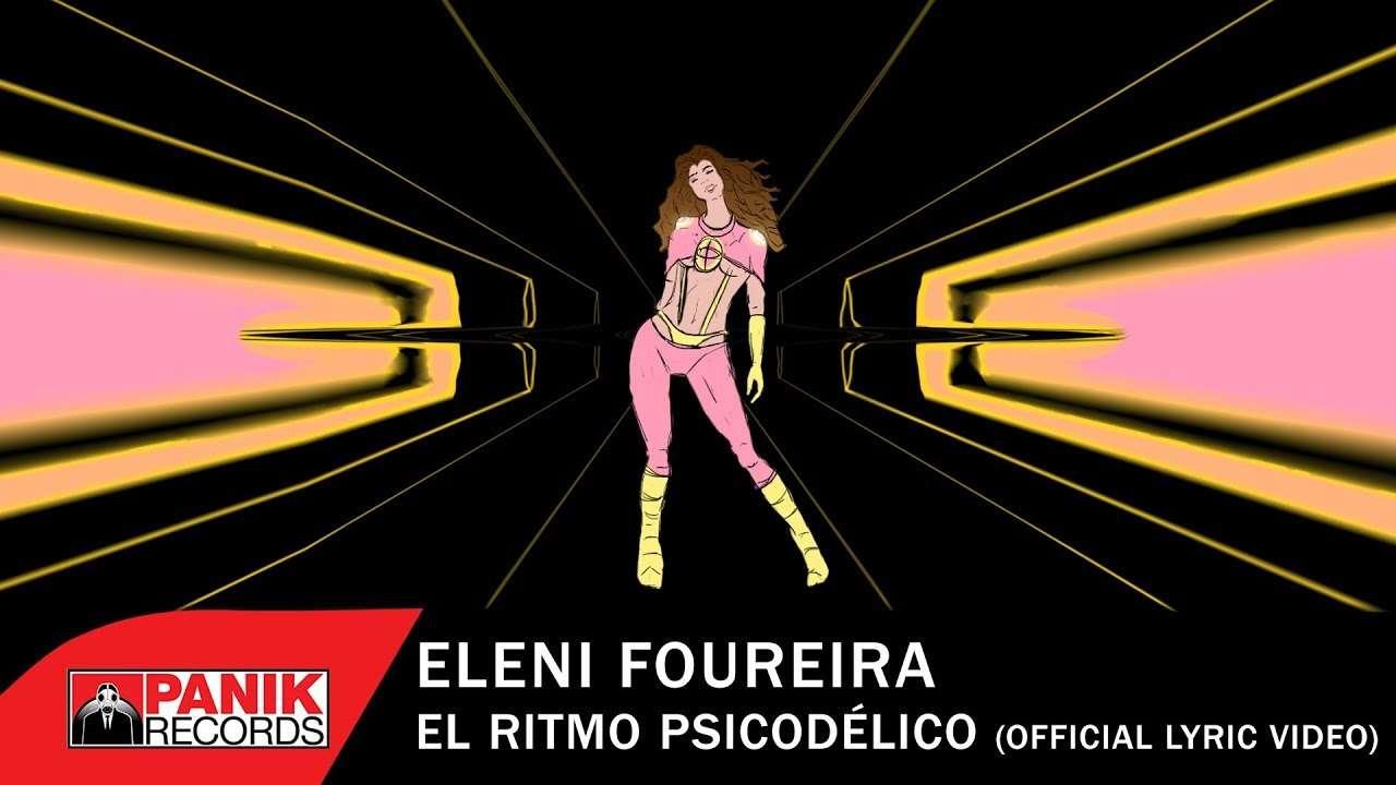 «El Ritmo Psicodélico»   Το Νέο Hit της Ελένης Φουρέιρα τώρα και στο Youtube