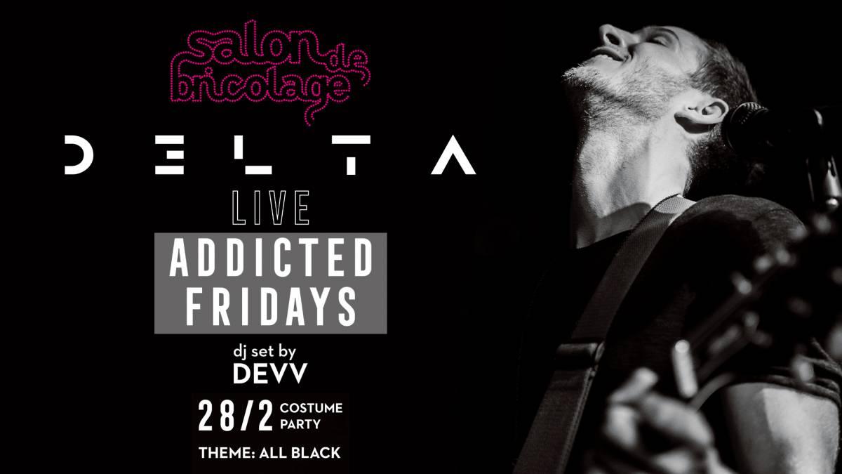 «Addicted Fridays»: Το Salon de Bricolage υποδέχεται τον D3lta στο πιο hot rock party!